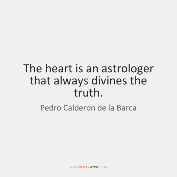 The heart is an astrologer that always divines the truth.