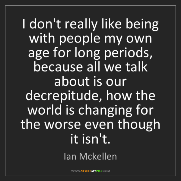 Ian Mckellen: I don't really like being with people my own age for...
