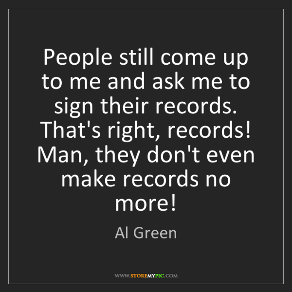 Al Green: People still come up to me and ask me to sign their records....