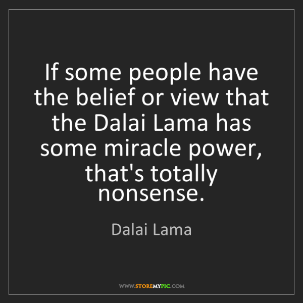 Dalai Lama: If some people have the belief or view that the Dalai...