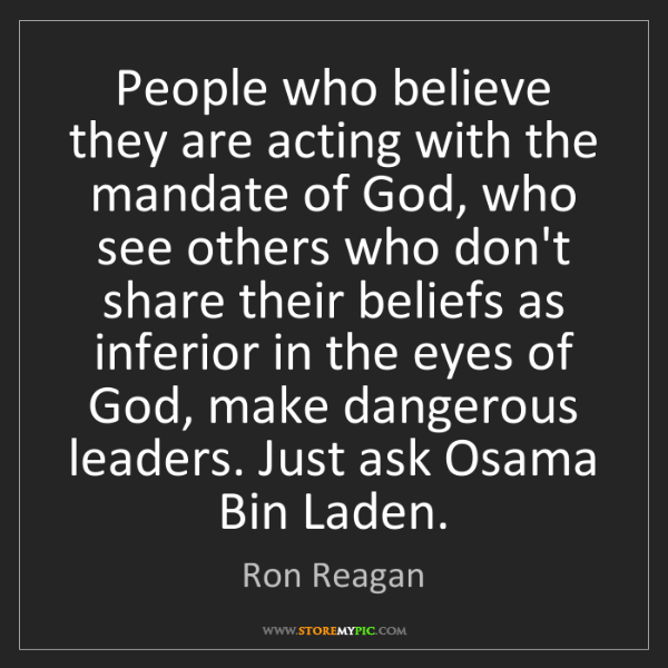 Ron Reagan: People who believe they are acting with the mandate of...