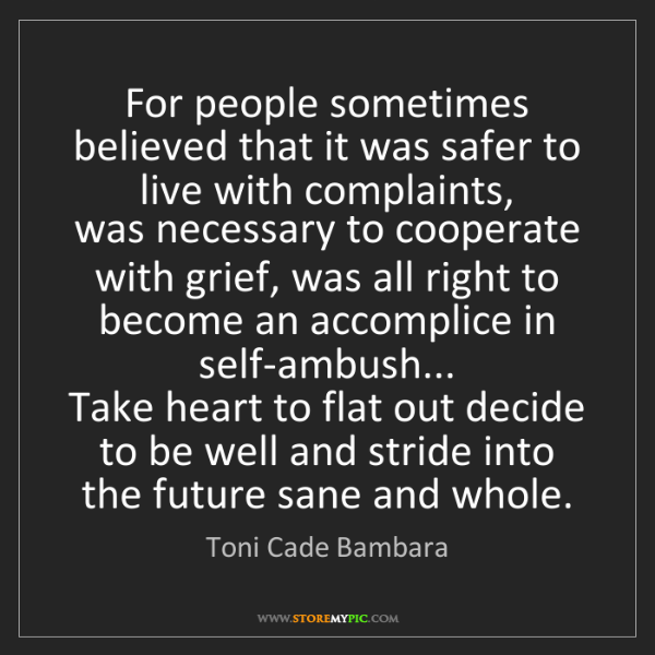 Toni Cade Bambara: For people sometimes believed that it was safer to live...