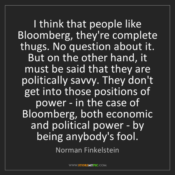 Norman Finkelstein: I think that people like Bloomberg, they're complete...