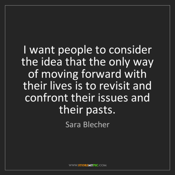 Sara Blecher: I want people to consider the idea that the only way...