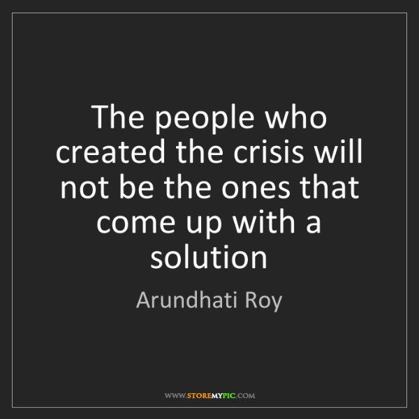 Arundhati Roy: The people who created the crisis will not be the ones...