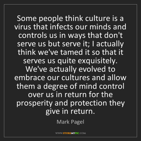 Mark Pagel: Some people think culture is a virus that infects our...