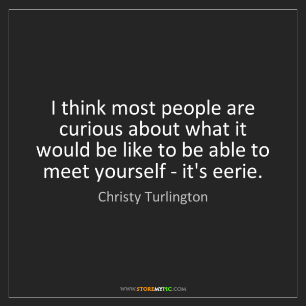 Christy Turlington: I think most people are curious about what it would be...