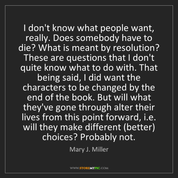Mary J. Miller: I don't know what people want, really. Does somebody...