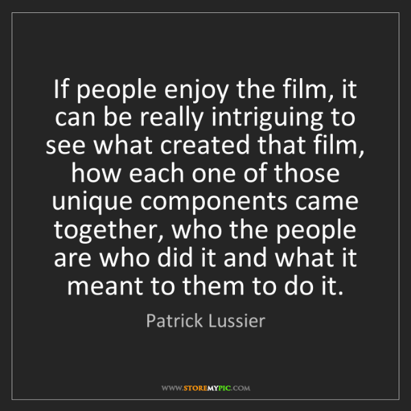 Patrick Lussier: If people enjoy the film, it can be really intriguing...