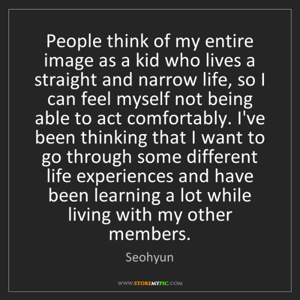 Seohyun: People think of my entire image as a kid who lives a...