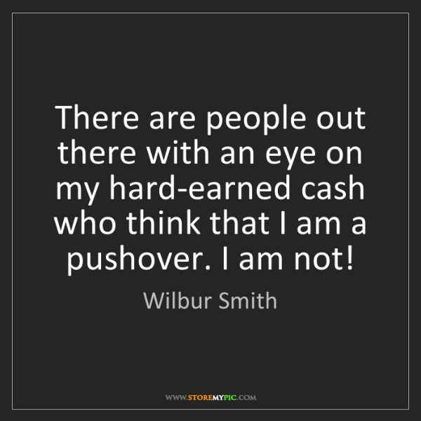 Wilbur Smith: There are people out there with an eye on my hard-earned...