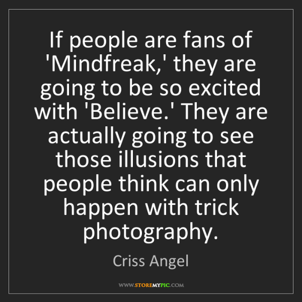 Criss Angel: If people are fans of 'Mindfreak,' they are going to...