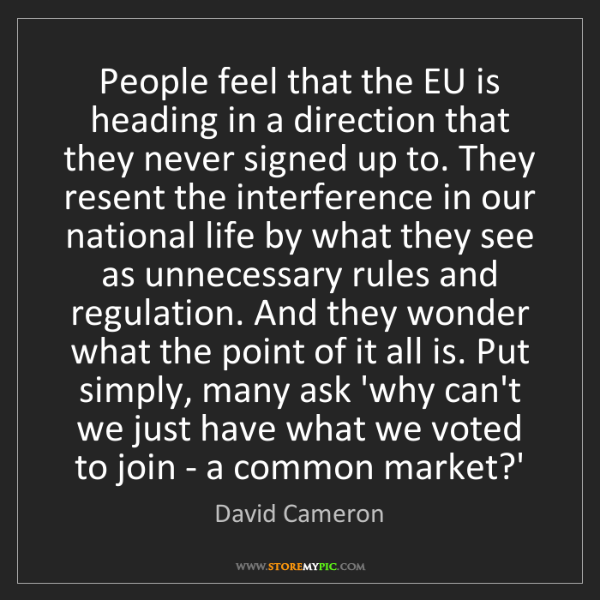 David Cameron: People feel that the EU is heading in a direction that...