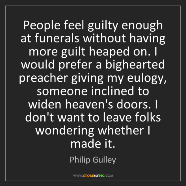 Philip Gulley: People feel guilty enough at funerals without having...