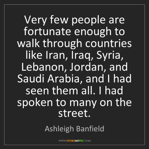 Ashleigh Banfield: Very few people are fortunate enough to walk through...