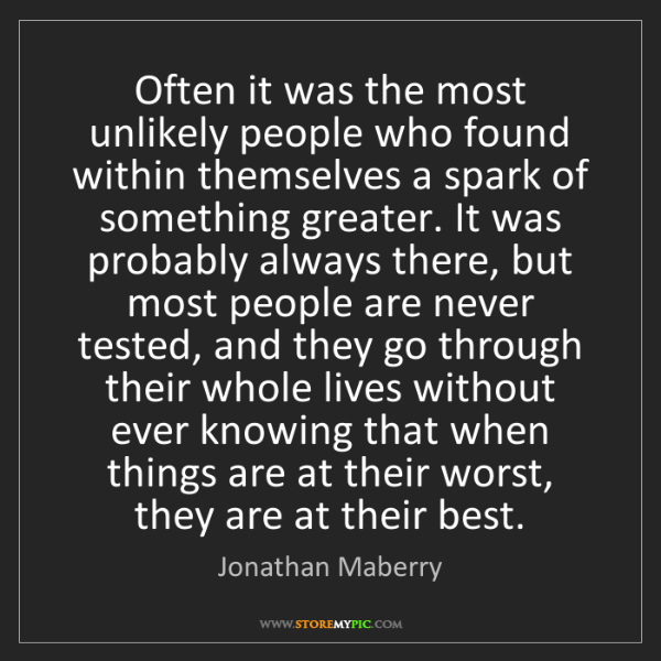 Jonathan Maberry: Often it was the most unlikely people who found within...