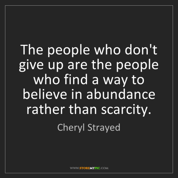 Cheryl Strayed: The people who don't give up are the people who find...
