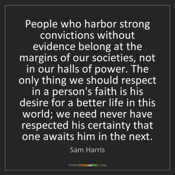 Sam Harris: People who harbor strong convictions without evidence...