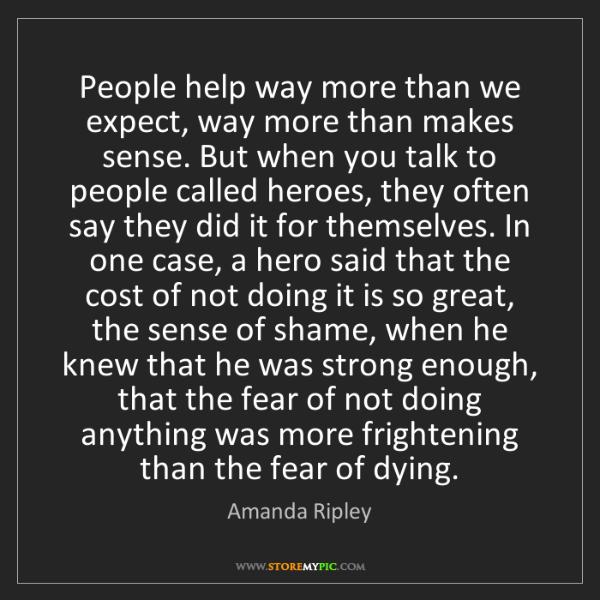 Amanda Ripley: People help way more than we expect, way more than makes...