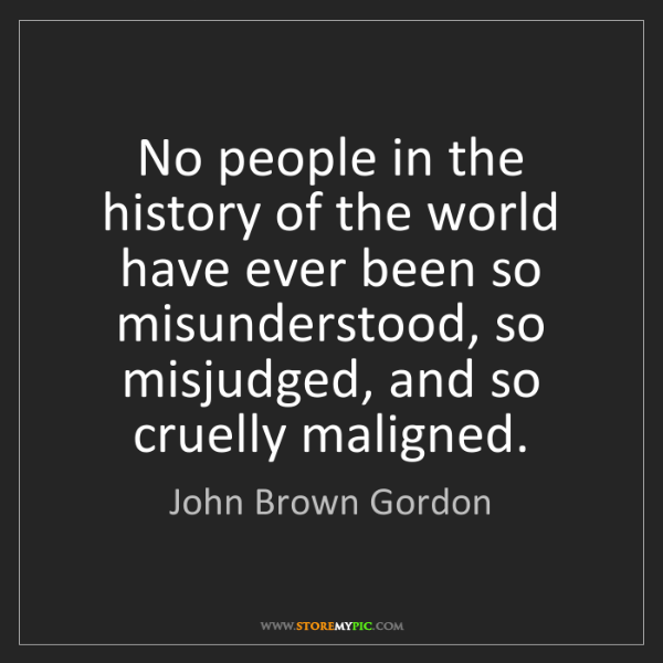 John Brown Gordon: No people in the history of the world have ever been...