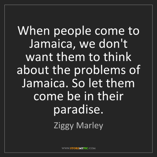 Ziggy Marley: When people come to Jamaica, we don't want them to think...