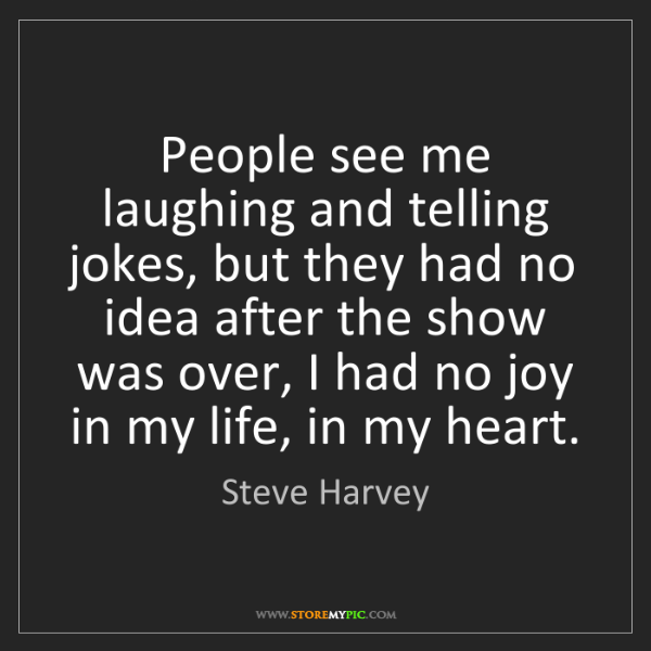 Steve Harvey: People see me laughing and telling jokes, but they had...
