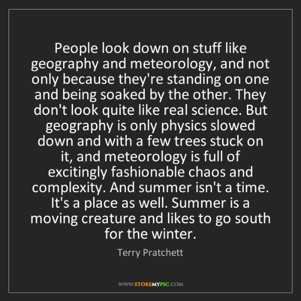 Terry Pratchett: People look down on stuff like geography and meteorology,...