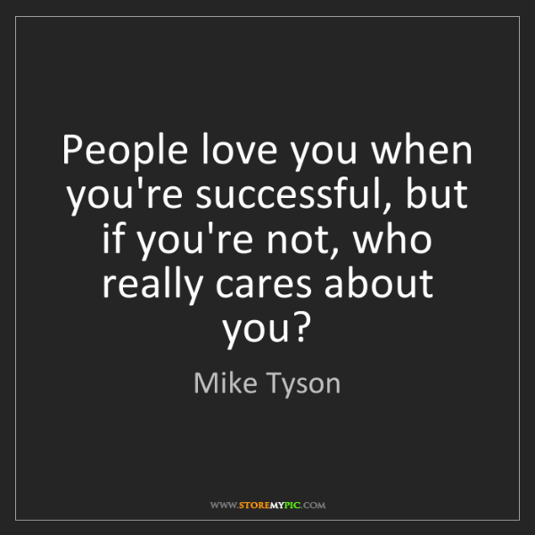 Mike Tyson: People love you when you're successful, but if you're...