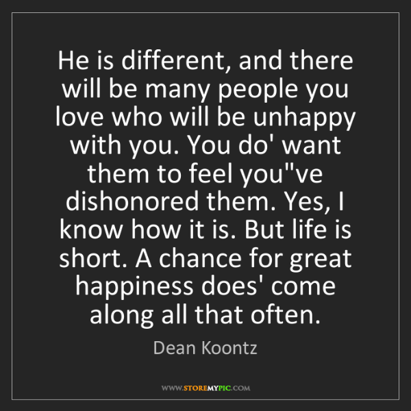 Dean Koontz: He is different, and there will be many people you love...