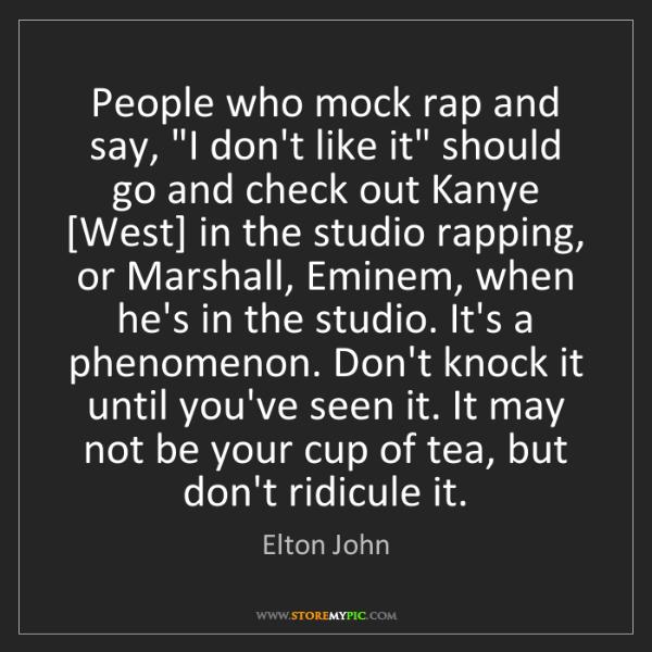"Elton John: People who mock rap and say, ""I don't like it"" should..."