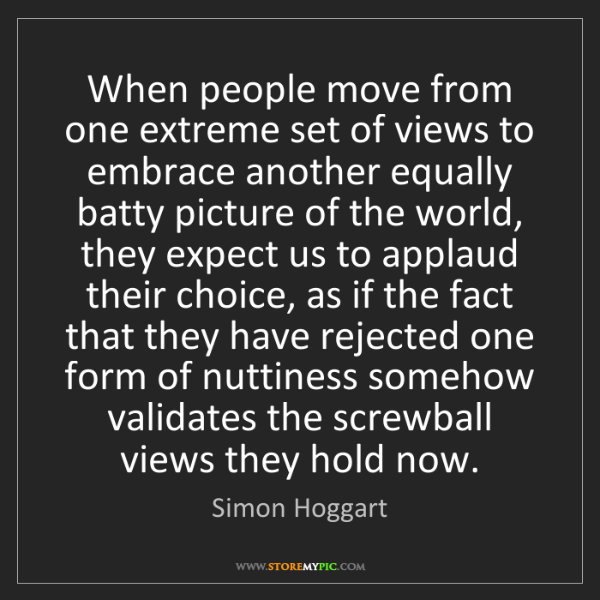 Simon Hoggart: When people move from one extreme set of views to embrace...