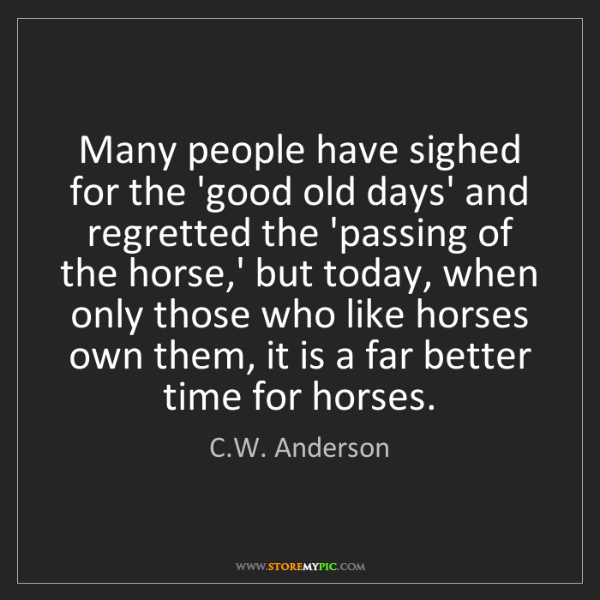 C.W. Anderson: Many people have sighed for the 'good old days' and regretted...