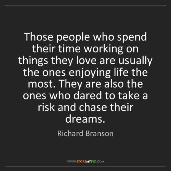 Richard Branson: Those people who spend their time working on things they...