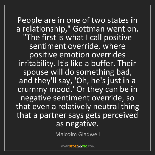 "Malcolm Gladwell: People are in one of two states in a relationship,"" Gottman..."