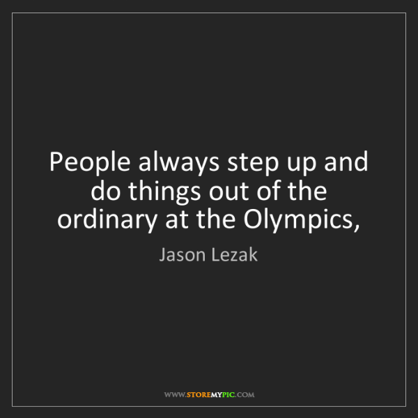 Jason Lezak: People always step up and do things out of the ordinary...