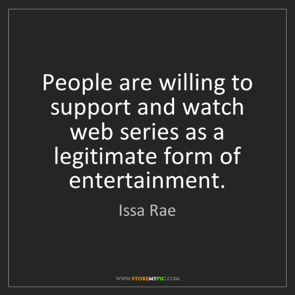 Issa Rae: People are willing to support and watch web series as...