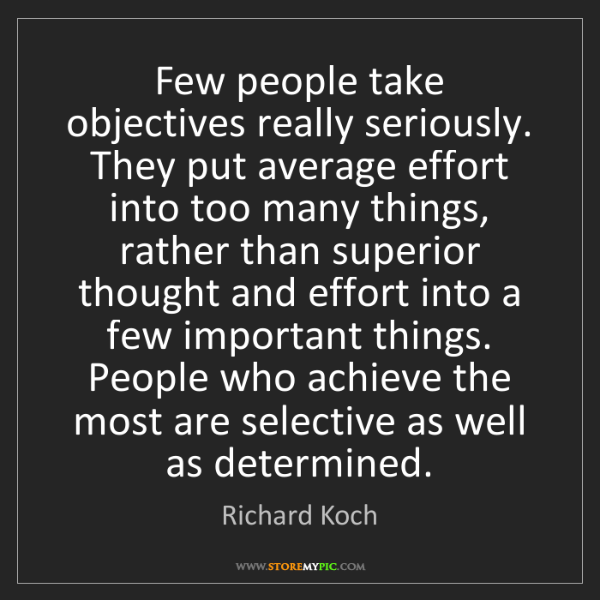 Richard Koch: Few people take objectives really seriously. They put...