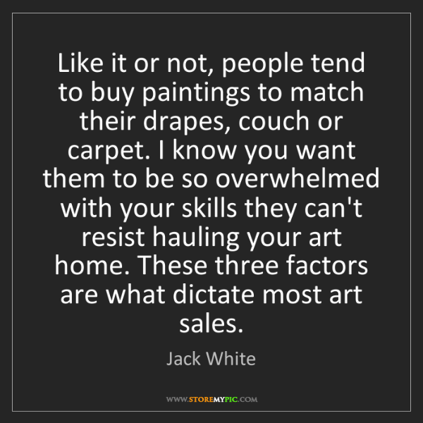 Jack White: Like it or not, people tend to buy paintings to match...