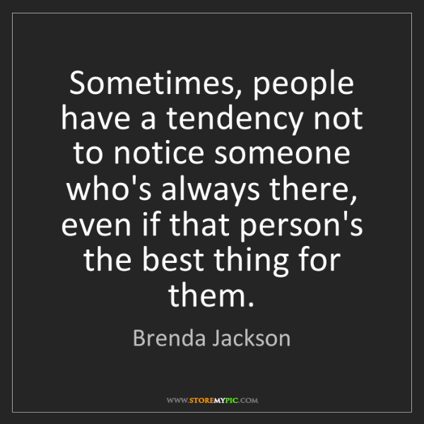 Brenda Jackson: Sometimes, people have a tendency not to notice someone...