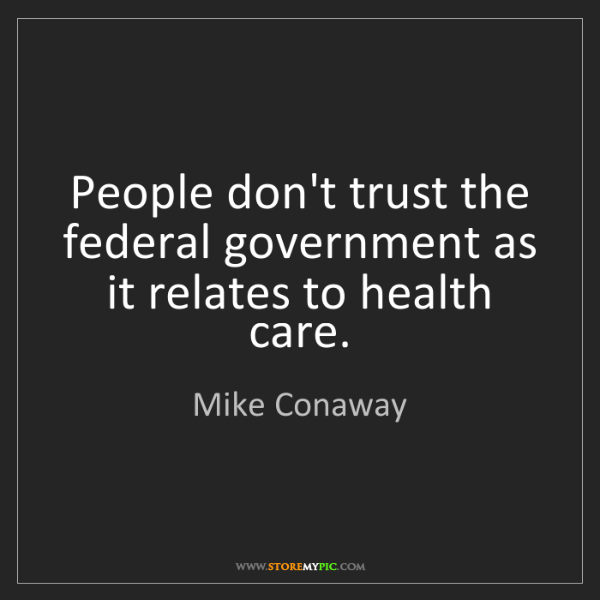 Mike Conaway: People don't trust the federal government as it relates...