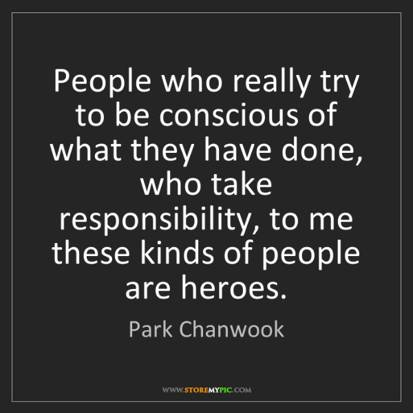 Park Chanwook: People who really try to be conscious of what they have...
