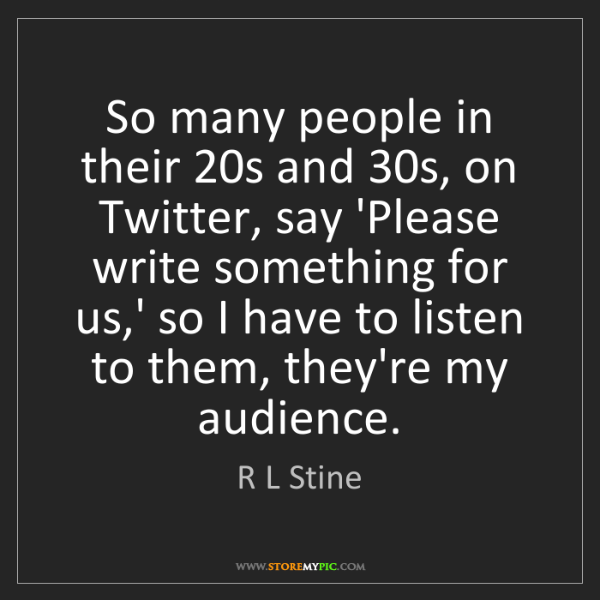 R L Stine: So many people in their 20s and 30s, on Twitter, say...
