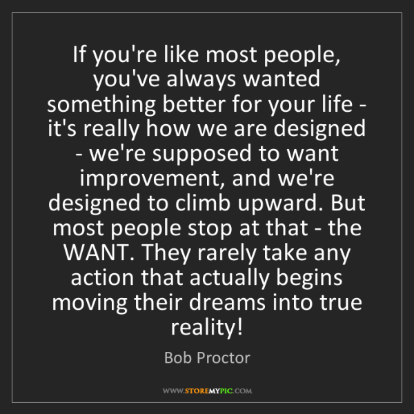 Bob Proctor: If you're like most people, you've always wanted something...