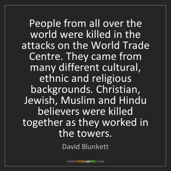 David Blunkett: People from all over the world were killed in the attacks...