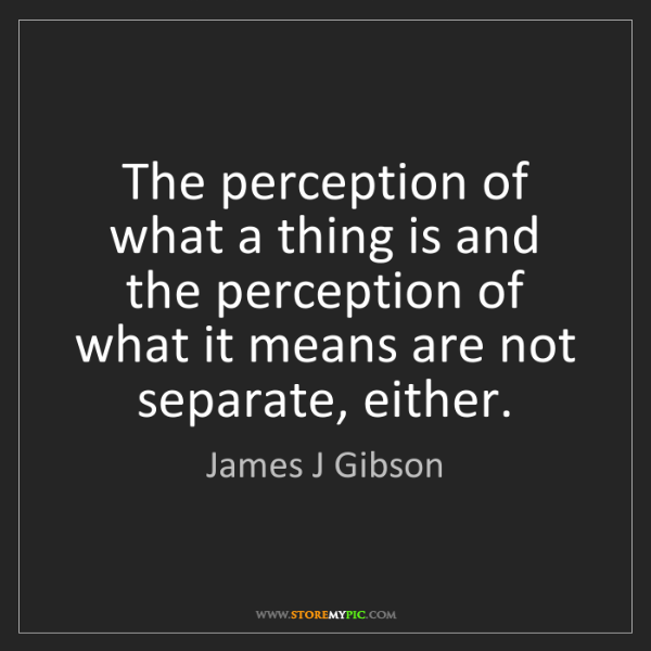 James J Gibson: The perception of what a thing is and the perception...