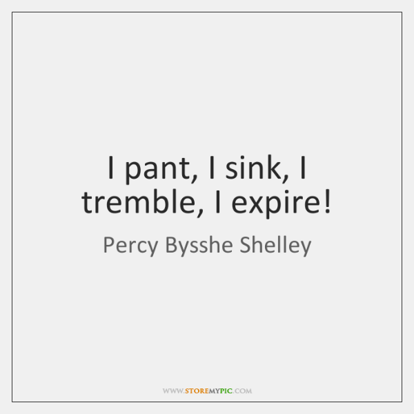 I pant, I sink, I tremble, I expire!