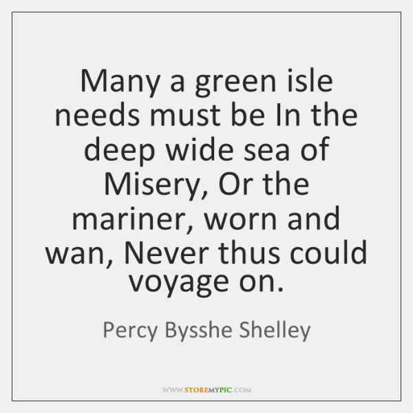 Many a green isle needs must be In the deep wide sea ...