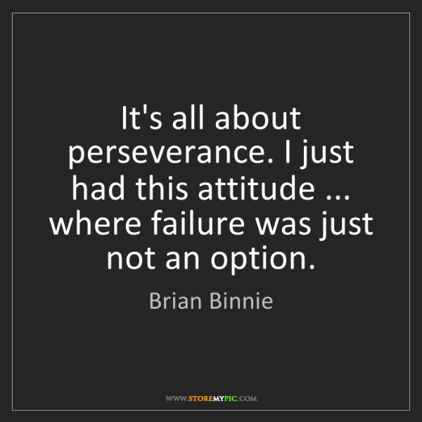 Brian Binnie: It's all about perseverance. I just had this attitude...