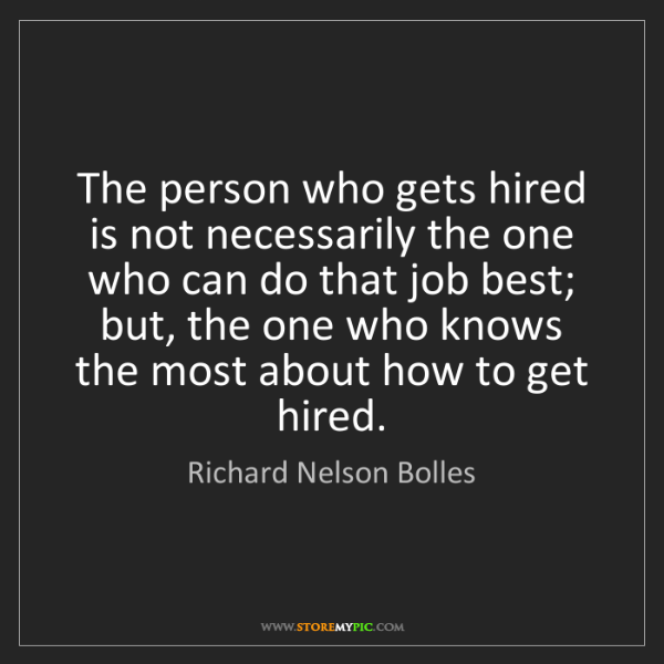 Richard Nelson Bolles: The person who gets hired is not necessarily the one...