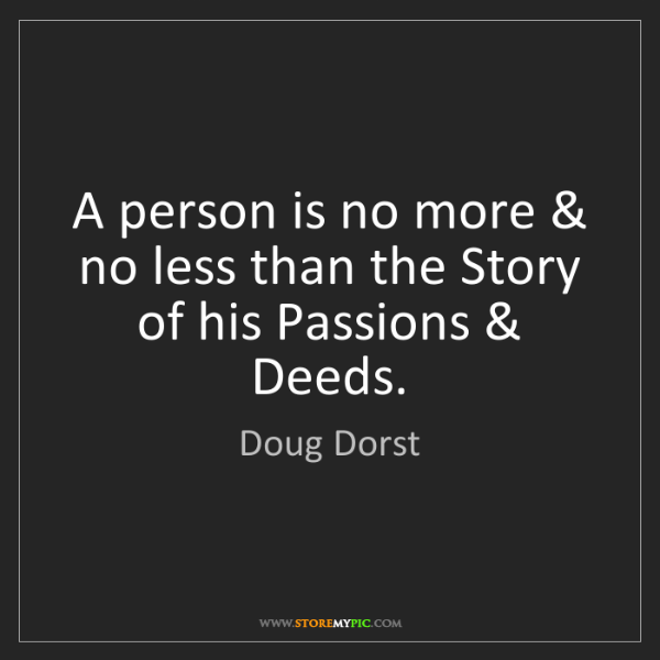 Doug Dorst: A person is no more & no less than the Story of his Passions...